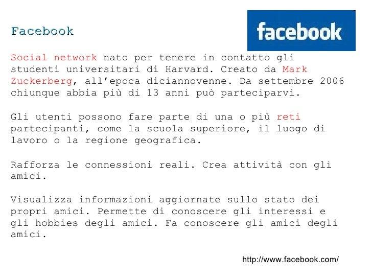 Facebook Social network  nato per tenere in contatto gli studenti universitari di Harvard. Creato da  Mark Zuckerberg , al...