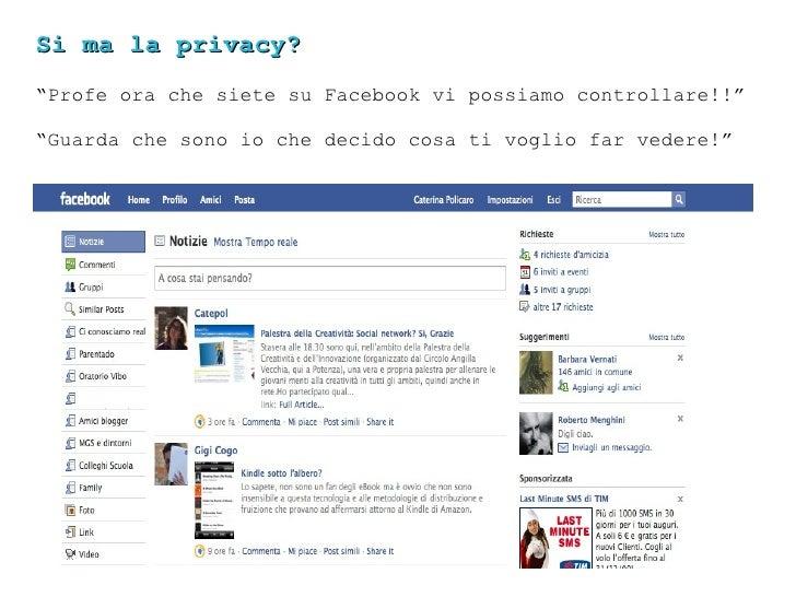 """Si ma la privacy? """" Profe ora che siete su Facebook vi possiamo controllare!!"""" """" Guarda che sono io che decido cosa ti vog..."""