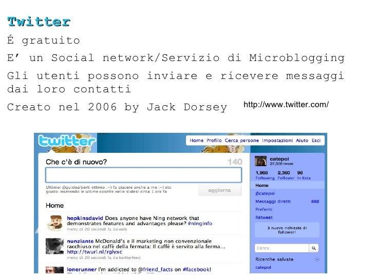 Twitter É gratuito  E' un Social network/Servizio di Microblogging Gli utenti possono inviare e ricevere messaggi dai loro...