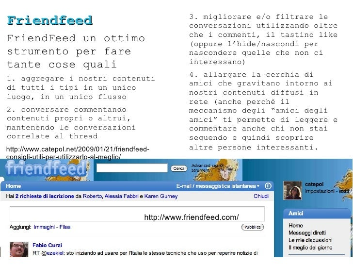 Friendfeed FriendFeed un ottimo strumento per fare tante cose quali 1. aggregare i nostri contenuti di tutti i tipi in un ...