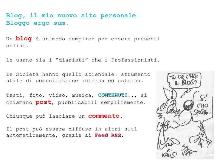 Blog, il mio nuovo sito personale. Bloggo ergo sum. Un  blog  è un modo semplice per essere presenti online.  Lo usano sia...