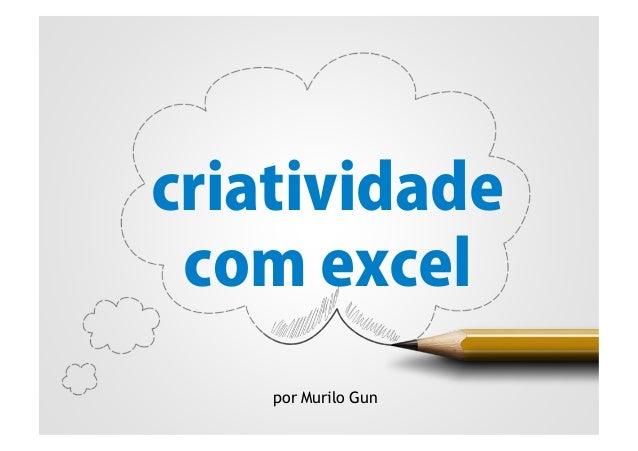 criatividade com excel por Murilo Gun