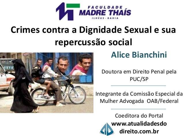Crimes contra a Dignidade Sexual e sua  repercussão social  Alice Bianchini  Doutora em Direito Penal pela  PUC/SP  Integr...