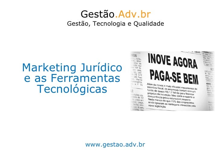Marketing Jurídico e as Ferramentas Tecnológicas Gestão .Adv.br Gestão, Tecnologia e Qualidade www.gestao.adv.br