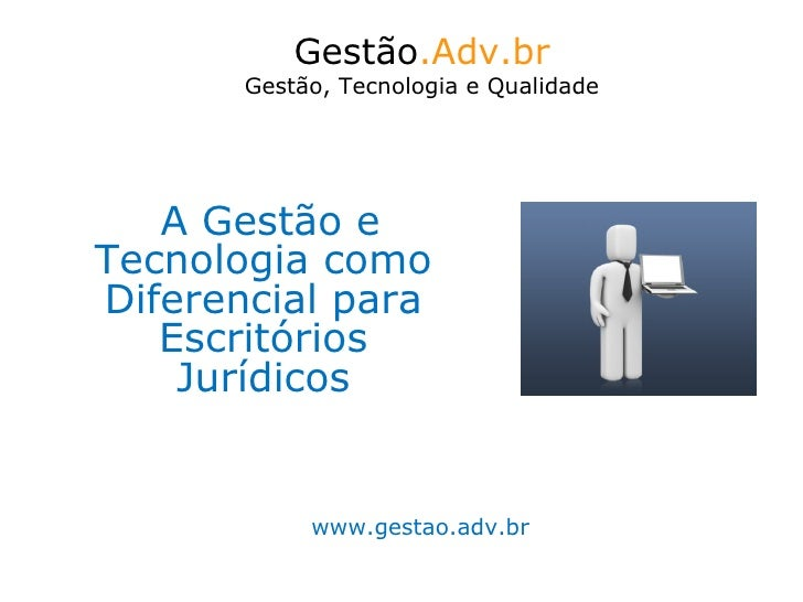 Gestão.Adv.br        Gestão, Tecnologia e Qualidade        A Gestão e Tecnologia como Diferencial para    Escritórios     ...
