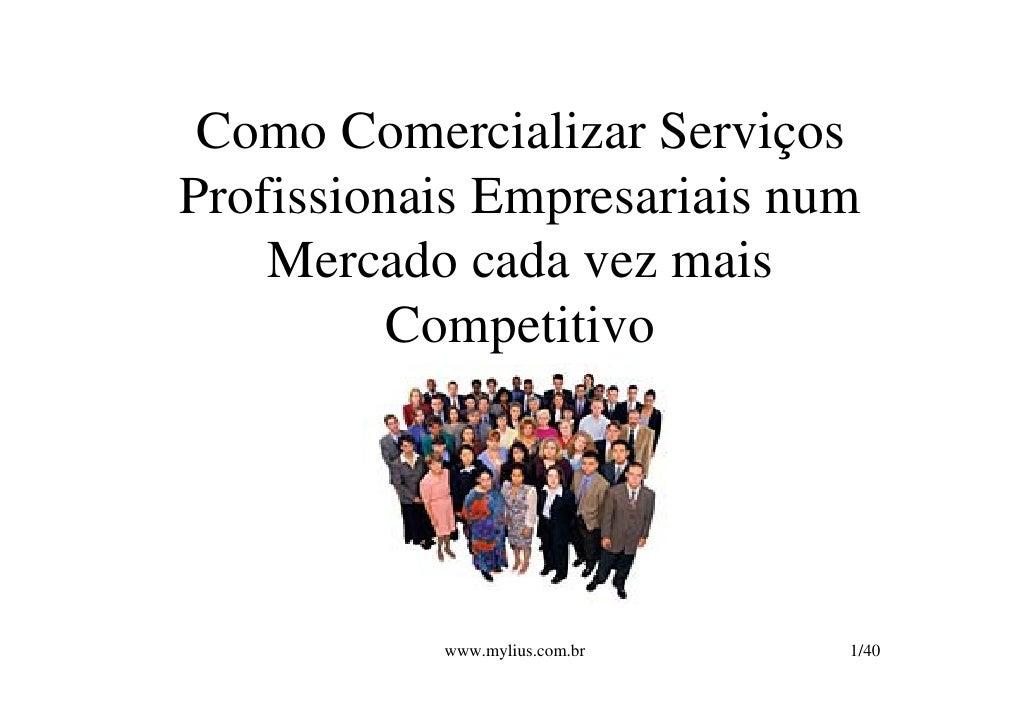 Como Comercializar Serviços Profissionais Empresariais num     Mercado cada vez mais           Competitivo                ...