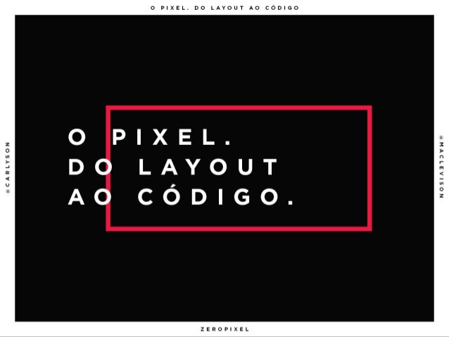 O Pixel. Do Layout ao Código.