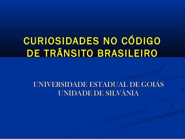 CURIOSIDADES NO CÓDIGO DE TRÂNSITO BRASILEIRO UNIVERSIDADE ESTADUAL DE GOIÁS UNIDADE DE SILVÂNIA