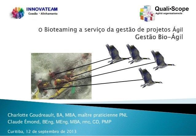 Charlotte Goudreault, BA, MBA, maître praticienne PNL Claude Émond, BEng, MEng, MBA, rmc, CD, PMP Curitiba, 12 de septembr...