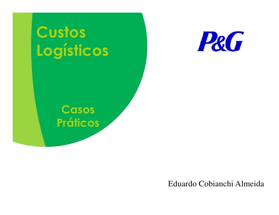 Custos Logísticos      Casos   Práticos                  Eduardo Cobianchi Almeida