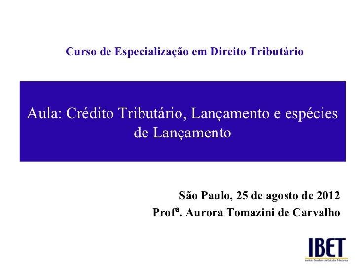 Curso de Especialização em Direito TributárioAula: Crédito Tributário, Lançamento e espécies                de Lançamento ...