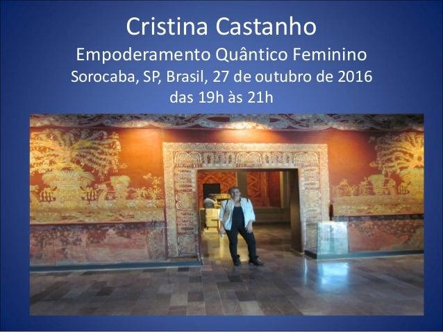 Cristina Castanho Empoderamento Quântico Feminino Sorocaba, SP, Brasil, 27 de outubro de 2016 das 19h às 21h