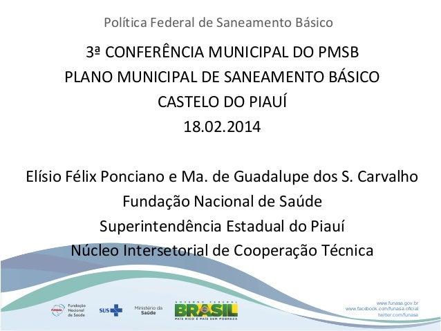 Política Federal de Saneamento Básico  3ª CONFERÊNCIA MUNICIPAL DO PMSB PLANO MUNICIPAL DE SANEAMENTO BÁSICO CASTELO DO PI...