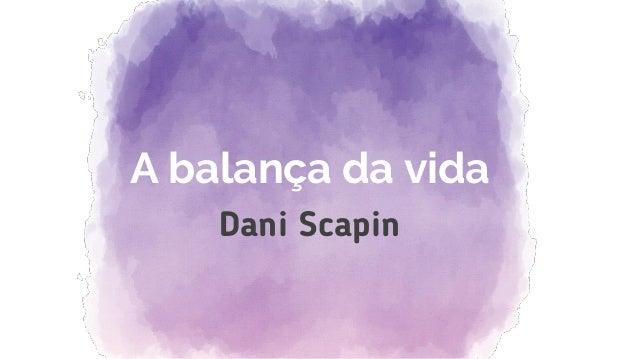A balança da vida Dani Scapin