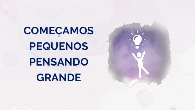 COMEÇAMOS PEQUENOS PENSANDO GRANDE