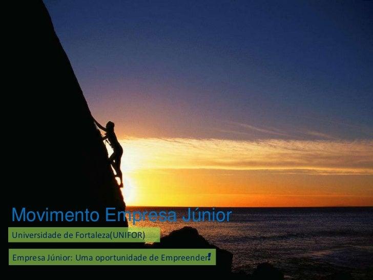 Movimento Empresa JúniorUniversidade de Fortaleza(UNIFOR)Empresa Júnior: Uma oportunidade de Empreender!