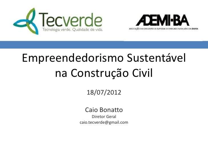 Empreendedorismo Sustentável     na Construção Civil            18/07/2012           Caio Bonatto                Diretor G...