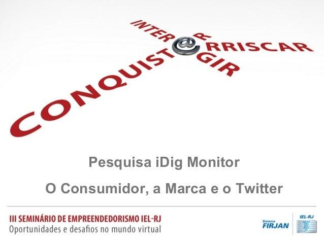 Pesquisa iDig Monitor O Consumidor, a Marca e o Twitter