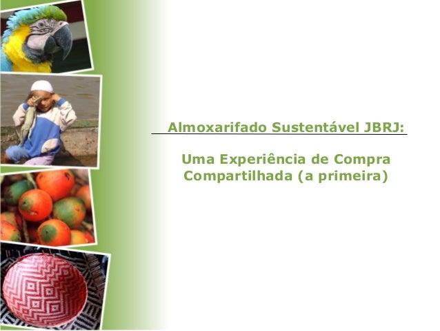 Almoxarifado Sustentável JBRJ: Uma Experiência de Compra Compartilhada (a primeira)