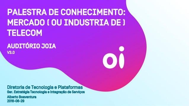 Auditório JOIA Diretoria de Tecnologia e Plataformas Ger. Estratégia Tecnologia e Integração de Serviços Alberto Boaventur...