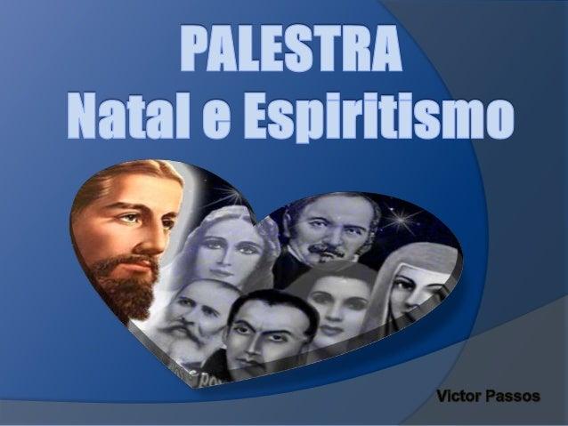 Natal e Espiritismo Introdução  O espírito natalício na Visão Espirita, para uma melhor interpretação da simbologia do Nat...
