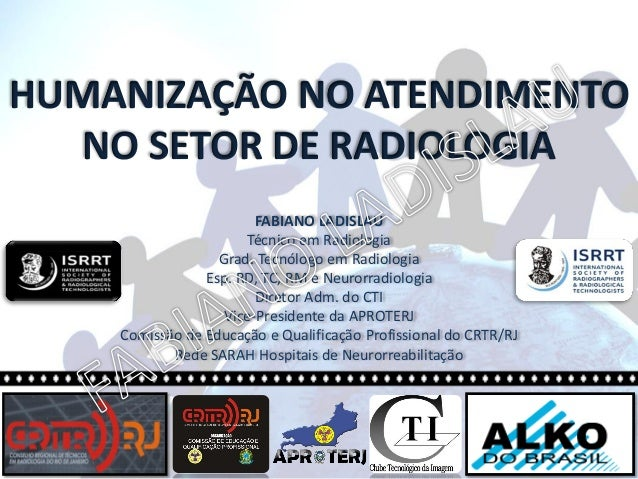 HUMANIZAÇÃO NO ATENDIMENTO   NO SETOR DE RADIOLOGIA                        FABIANO LADISLAU                      Técnico e...