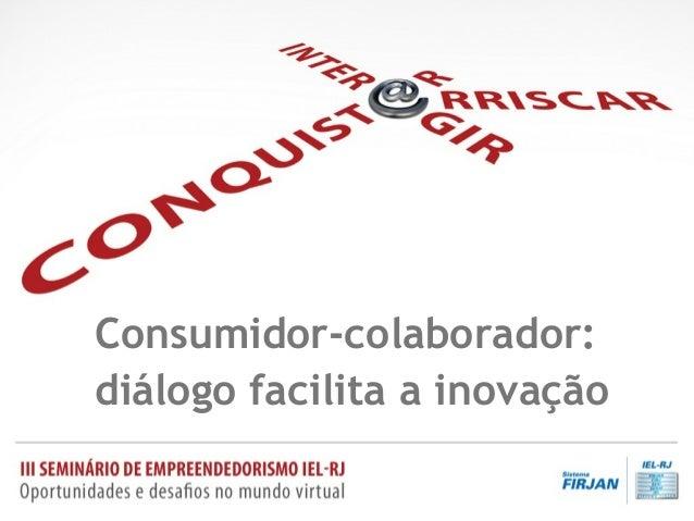 Consumidor-colaborador: diálogo facilita a inovação