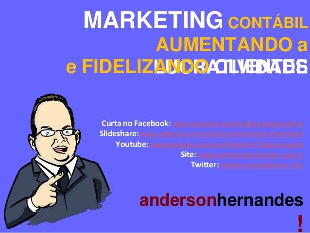 MARKETING CONTÁBIL AUMENTANDO a e FIDELIZANDO CLIENTES LUCRATIVIDADE Curta no Facebook: www.facebook.com/Andersonpalestran...