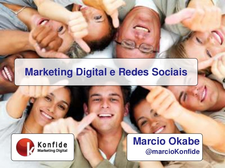 Marketing Digital e Redes Sociais<br />Marcio Okabe<br />@marcioKonfide<br />