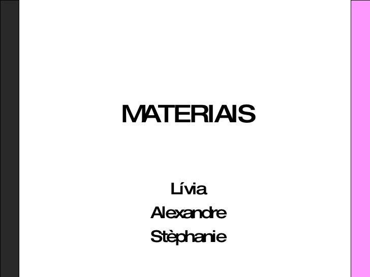 MATERIAIS Lívia Alexandre Stèphanie