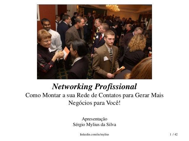 Networking Profissional Como Montar a sua Rede de Contatos para Gerar Mais Negócios para Você! Apresentação Sérgio Mylius ...