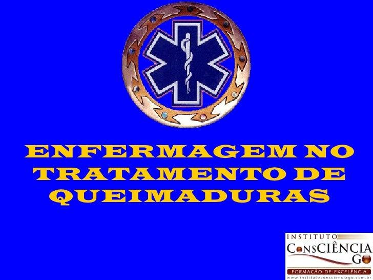 ENFERMAGEM NO TRATAMENTO DE QUEIMADURAS