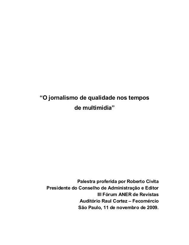"""""""O jornalismo de qualidade nos temposde multimídia""""Palestra proferida por Roberto CivitaPresidente do Conselho de Administ..."""