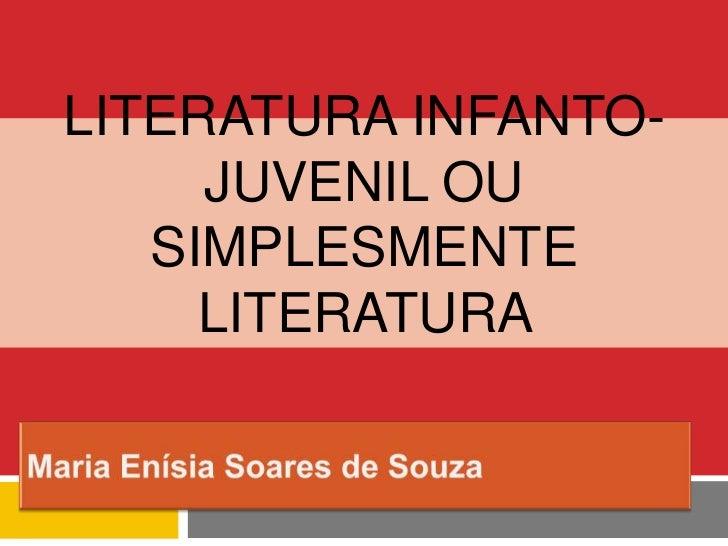 LITERATURA INFANTO-     JUVENIL OU   SIMPLESMENTE     LITERATURA