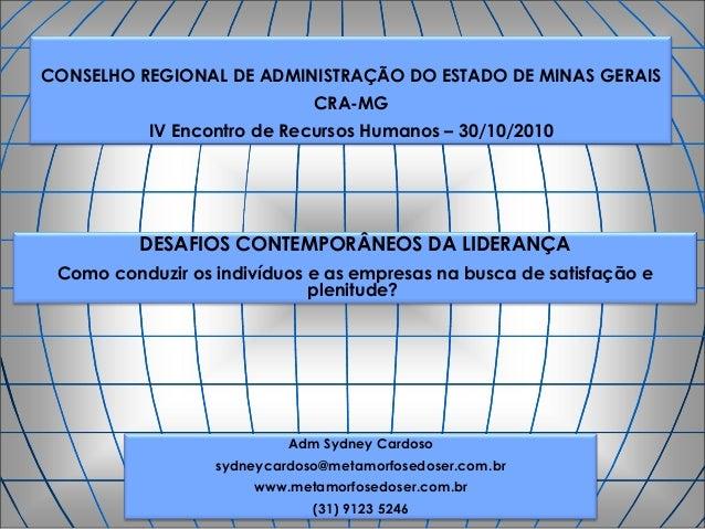 CONSELHO REGIONAL DE ADMINISTRAÇÃO DO ESTADO DE MINAS GERAIS CRA-MG IV Encontro de Recursos Humanos – 30/10/2010 Adm Sydne...