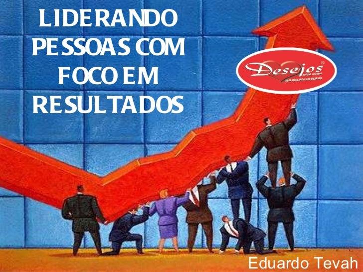 Eduardo Tevah LIDERANDO PESSOAS COM FOCO EM RESULTADOS