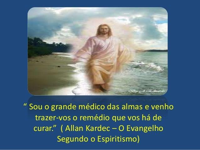 """"""" Sou o grande médico das almas e venho trazer-vos o remédio que vos há de curar."""" ( Allan Kardec – O Evangelho Segundo o ..."""