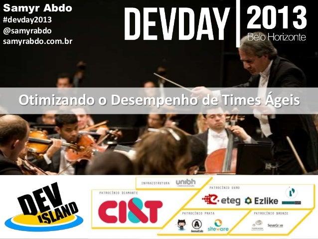 Samyr Abdo #devday2013 @samyrabdo samyrabdo.com.br  Otimizando o Desempenho de Times Ágeis