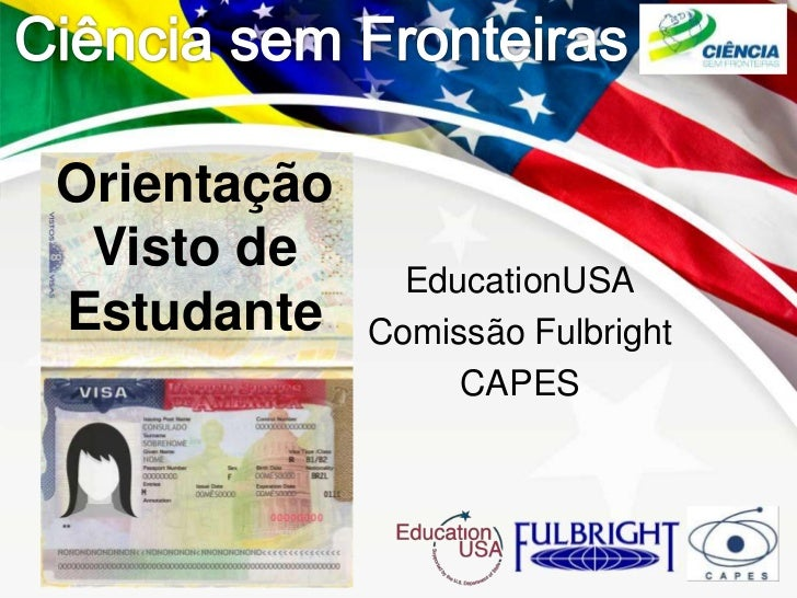 Orientação Visto de               EducationUSAEstudante    Comissão Fulbright                  CAPES