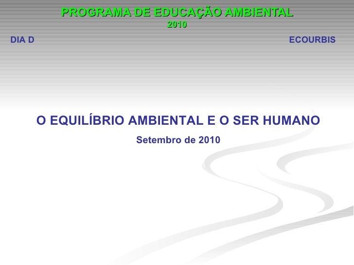 PROGRAMA DE EDUCAÇÃO AMBIENTAL                          2010DIA D                                   ECOURBIS        O EQUI...
