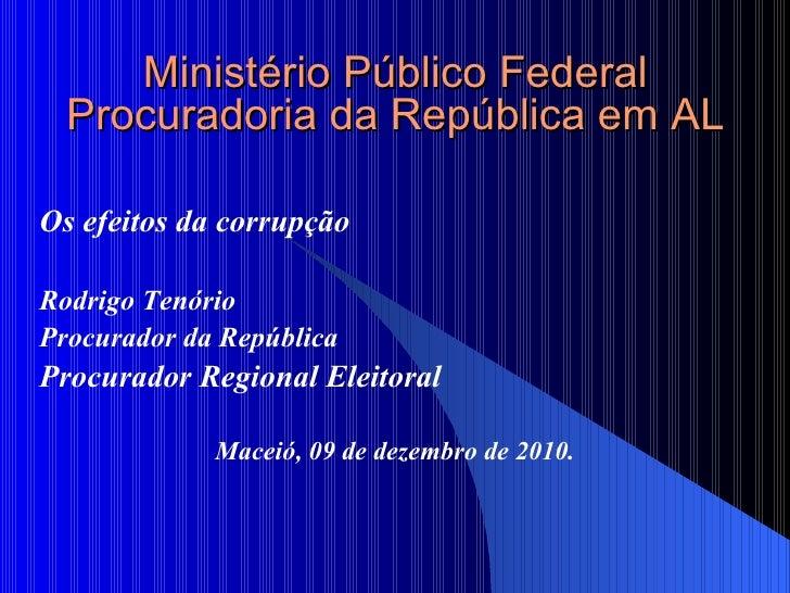 Ministério Público Federal Procuradoria da República em AL Os efeitos da corrupção Rodrigo Tenório  Procurador da Repúblic...