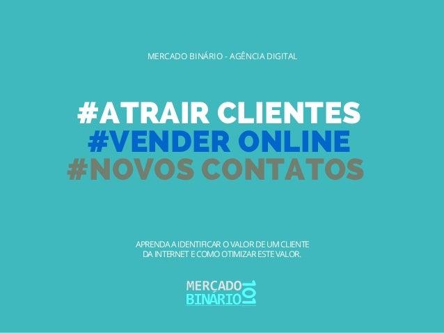 #ATRAIR CLIENTES #VENDER ONLINE #NOVOS CONTATOS MERCADO BINÁRIO - AGÊNCIA DIGITAL APRENDA A IDENTIFICAR O VALOR DE UM CLIE...