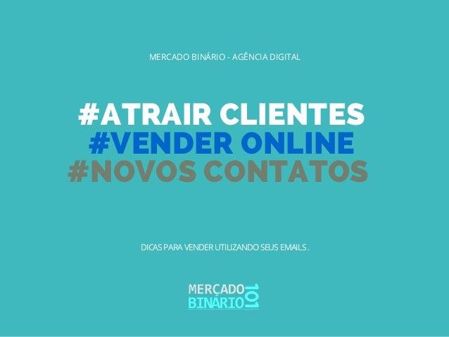 #ATRAIR CLIENTES #VENDER ONLINE #NOVOS CONTATOS MERCADO BINÁRIO - AGÊNCIA DIGITAL DICAS PARA VENDER UTILIZANDO SEUS EMAILS...