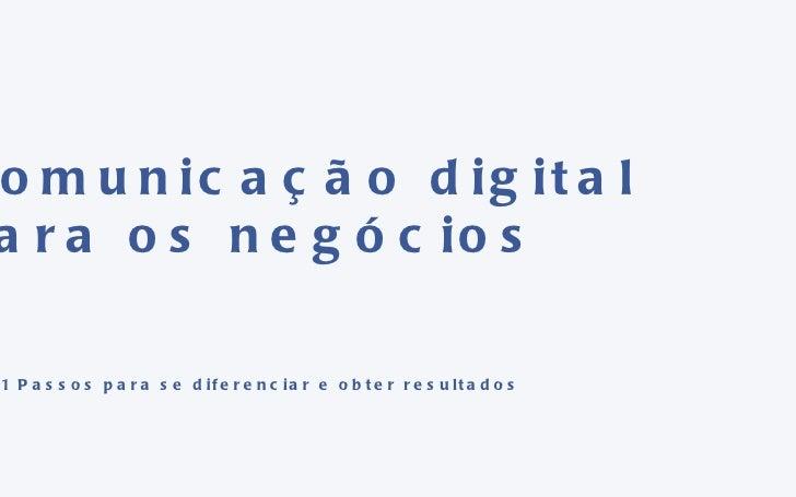 Comunicação digital para os negócios 11 Passos para se diferenciar e obter resultados
