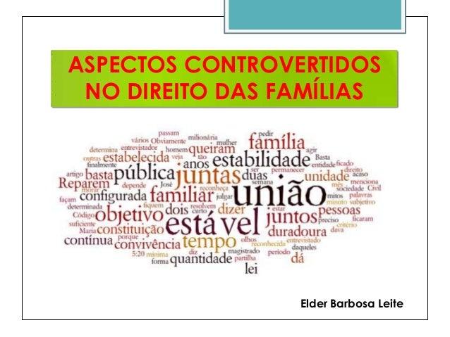 ASPECTOS CONTROVERTIDOS NO DIREITO DAS FAMÍLIAS  Elder Barbosa Leite