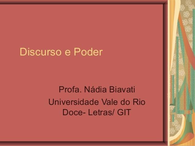 Discurso e PoderProfa. Nádia BiavatiUniversidade Vale do RioDoce- Letras/ GIT