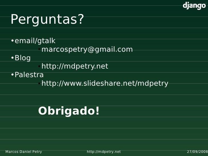 Perguntas?   •email/gtalk           ● marcospetry@gmail.com     •Blog           ● http://mdpetry.net     •Palestra        ...