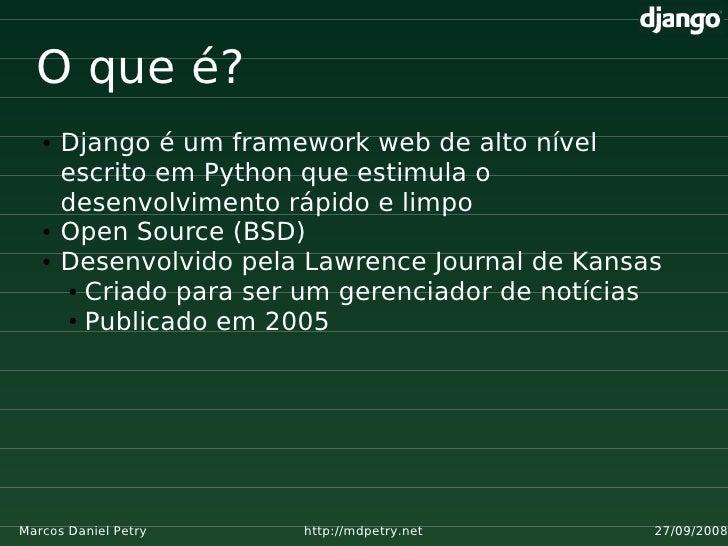 O que é?    ●   Django é um framework web de alto nível        escrito em Python que estimula o        desenvolvimento ráp...