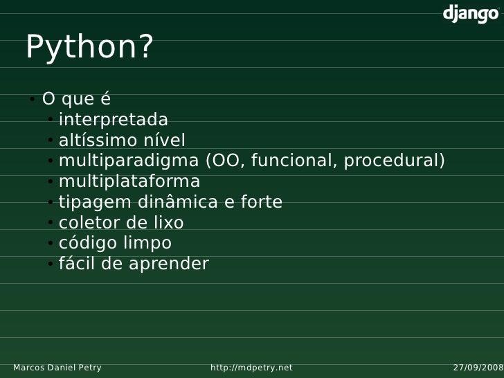 Python?    ●   O que é        ● interpretada         ● altíssimo nível         ● multiparadigma (OO, funcional, procedural...