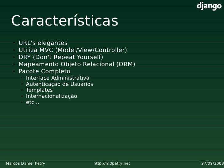 Características    ●   URL's elegantes    ●   Utiliza MVC (Model/View/Controller)    ●   DRY (Don't Repeat Yourself)    ● ...